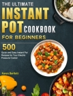The Ultimate Instant Pot cookbook for Beginners: 500 Quick and Easy Instant Pot Recipes for Your Electric Pressure Cooker Cover Image