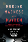 Murder, Madness and Mayhem: Twenty-Five Tales of True Crime and Dark History Cover Image