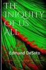 The Iniquity Of Us All!: Edmund DeSoto Cover Image