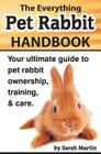 The Everything Pet Rabbit Handbook: Your Ultimate Guide to Pet Rabbit Ownership, Training, and Care Cover Image