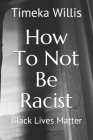 How To Not Be Racist: Black Lives Matter Cover Image