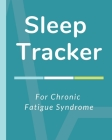 Sleep Tracker For Chronic Fatigue Syndrome: Sleep Apnea Insomnia Notebook - Continuous Positive Airway Pressure Diary - Log Your Sleep Patterns - Rest Cover Image