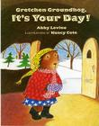 Gretchen Groundhog, It's Your Day! Cover Image