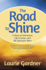 The Road to Shine: A Story of Adventure, Life Lessons, and My Quest for More Cover Image