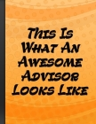 This Is What An Awesome Advisor Looks Like: Inspirational Motivational Funny Gag Notebook Gift For College or High School Advisors Orange Cover Cover Image
