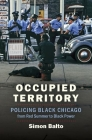 Occupied Territory: Policing Black Chicago from Red Summer to Black Power (Justice) Cover Image