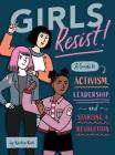 Girls Resist!: A Guide to Activism, Leadership, and Starting a Revolution Cover Image