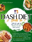 Dash Diet: 2 books in 1: Learn How to Naturally Lower Your Blood Pressure and Lose Weight with an Easy-To-Follow Guide (21-Day Me Cover Image