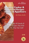Pressure Cooker and Instant Pot Recipes - Snacks and Appetizers: Easy Ans Healthy 50 Snacks And Appetizers Recipes That Will Change The Way You Cook! Cover Image