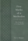 Five Marks of a Methodist: The Fruit of a Living Faith Cover Image