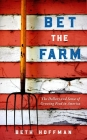 Bet the Farm: The Dollars and Sense of Growing Food in America Cover Image
