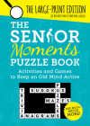 The Senior Moments Puzzle Book: Activities and Games to Keep an Old Mind Active Cover Image