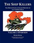 The Definitive Illustrated History of the Torpedo Boat - Volume I, Overview (The Ship Killers) Cover Image