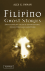 Filipino Ghost Stories: Spine-Tingling Tales of Supernatural Encounters and Hauntings from the Philippines Cover Image
