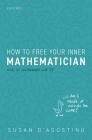 How to Free Your Inner Mathematician: Notes on Mathematics and Life Cover Image
