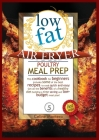 LOW FAT AIR FRYER pOULTRY MEAL PREP: This cookbook for beginners includes some of the best recipes to cook quick and easy! Get all the benefits of a h Cover Image