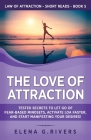 The Love of Attraction: Tested Secrets to Let Go of Fear-Based Mindsets, Activate LOA Faster, and Start Manifesting Your Desires! Cover Image