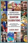 Geopolitical & Geo-Economic Quantum Calibrations Cover Image