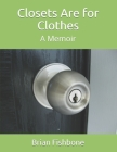 Closets Are for Clothes: A Memoir Cover Image