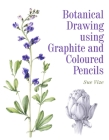 Botanical Drawing Using Graphite and Coloured Pencils Cover Image