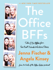 The Office BFFs: Tales of The Office from Two Best Friends Who Were There Cover Image