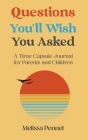 Questions You'll Wish You Asked: A Time Capsule Journal for Parents and Children Cover Image
