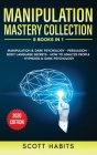 Manipulation Mastery Collection: 5 BOOKS IN 1: Manipulation And Dark Psychology, Persuasion, Body Language Secrets, How To Analyze People, Hypnosis An Cover Image
