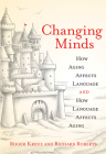Changing Minds: How Aging Affects Language and How Language Affects Aging Cover Image