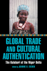 Global Trade and Cultural Authentication: The Kalabari of the Niger Delta Cover Image