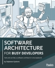 Software Architecture for Busy Developers: Talk and act like a software architect in one weekend Cover Image
