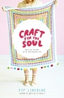 Craft for the Soul: How to Get the Most Out of Your Creative Life Cover Image