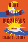 None But the Righteous: A Novel Cover Image
