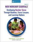 Math Workshop Essentials: Developing Number Sense Through Routines, Focus Lessons, and Learning Stations Cover Image