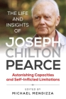 The Life and Insights of Joseph Chilton Pearce: Astonishing Capacities and Self-Inflicted Limitations Cover Image