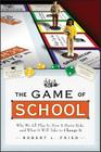 The Game of School: Why We All Play It, How It Hurts Kids, and What It Will Take to Change It (Jossey-Bass Education) Cover Image