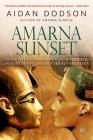 Amarna Sunset: Nefertiti, Tutankhamun, Ay, Horemheb, and the Egyptian Counter-Reformation Cover Image