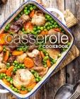 Casserole Cookbook: Casserole Recipes That Will Excite Cover Image