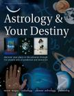 Astrology & Your Destiny: Discover Your Place in the Universe Through the Ancient Arts of Prediction and Divination Cover Image