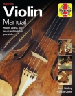 Violin Manual: How to assess, buy, set-up and maintain your violin (Enthusiasts' Manual) Cover Image