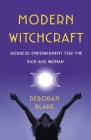 Modern Witchcraft: Goddess Empowerment for the Kick-Ass Woman Cover Image