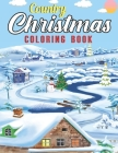 Country Christmas Coloring Book: An Adult Coloring Book Featuring Festive and Beautiful Christmas Scenes in the Country ( Christmas Coloring Book For Cover Image