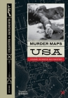 Murder Maps USA: Crime Scenes Revisited; Bloodstains to Ballistics, 1865 -1939 Cover Image