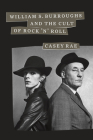 William S. Burroughs and the Cult of Rock 'n' Roll Cover Image