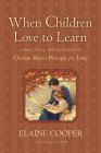 When Children Love to Learn: A Practical Application of Charlotte Mason's Philosophy for Today Cover Image