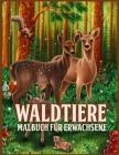 Waldtiere: Erstaunliches Waldtier Malbuch für Erwachsene mit entzückenden Waldkreaturen wie Bären, Vögeln, Hirschen und mehr (zum Cover Image