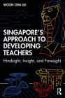 Singapore's Approach to Developing Teachers: Hindsight, Insight, and Foresight Cover Image
