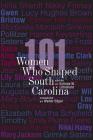 101 Women Who Shaped South Carolina Cover Image
