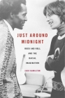Just Around Midnight: Rock and Roll and the Racial Imagination Cover Image