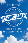 Unquittable: Finding & Keeping the Talent You Need Cover Image