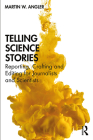 Telling Science Stories: Reporting, Crafting and Editing for Journalists and Scientists Cover Image